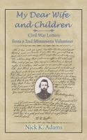 Cover image for My dear wife and children : Civil War letters from a 2nd Minnesota volunteer