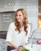 Cover image for Danielle Walker's against all grain. Meals made simple : gluten-free, dairy-free, and paleo recipes to make anytime
