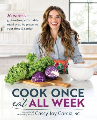 Cover image for Cook once eat all week : 26 weeks of gluten-free, affordable meal prep to preserve your time & sanity