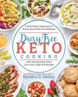 Cover image for Dairy-free keto cooking : a nutritional approach to restoring health and wellness with 160 squeaky-clean low-carb, high-fat recipes