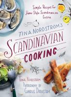 Cover image for Tina Nordström's Scandinavian cooking : simple recipes for home-style Scandinavian cuisine