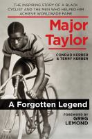 Cover image for Major Taylor : the inspiring story of a black cyclist and the men who helped him achieve worldwide fame