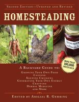 Cover image for Homesteading : a backyard guide to growing your own food, canning, keeping chickens, generating your own energy, crafting, herbal medicine, and more