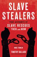 Cover image for Slave stealers : true accounts of slave rescues then and now