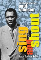 Cover image for Sing and shout : the mighty voice of Paul Robeson