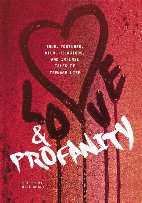 Cover image for Love & profanity : a collection of true, tortured, wild, hilarious, concise, and intense tales of teenage life