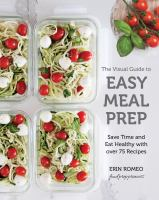 Cover image for The visual guide to easy meal prep : save time and eat healthy with over 75 recipes