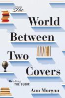 Cover image for The world between two covers : reading the globe