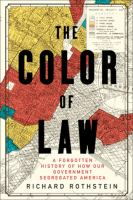 Cover image for The color of law : a forgotten history of how our government segregated America