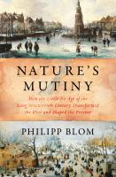 Cover image for Nature's mutiny : how the little Ice Age of the long seventeenth century transformed the West and shaped the present