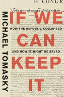 Cover image for If we can keep it : how the republic collapsed and how it might be saved