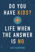 Cover image for Do you have kids? : life when the answer is no