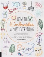 Cover image for How to embroider almost everything : a sourcebook of 500+ modern motifs & easy stitch tutorials-learn to draw with thread-