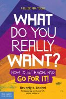 Cover image for What do you really want? : how to set a goal and go for it! a guide for teens