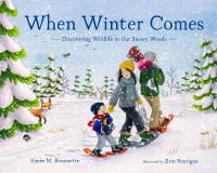 Cover image for When winter comes : discovering wildlife in our snowy woods