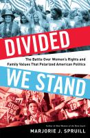 Cover image for Divided we stand : the battle over women's rights and family values that polarized American politics