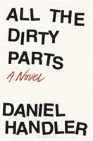 Cover image for All the dirty parts : a novel