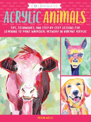 Cover image for Acrylic animals : tips, techniques, and step-by-step lessons for learning to paint whimsical artwork in vibrant acrylic