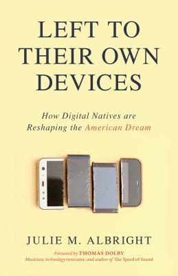 Cover image for Left to their own devices : how digital natives are reshaping the American dream