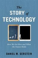 Cover image for The story of technology : how we got here and what the future holds