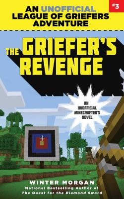 Cover image for The griefer's revenge : an unofficial league of griefers adventure