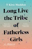 Cover image for Long live the tribe of fatherless girls : a memoir