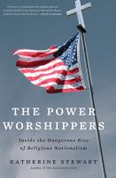 Cover image for The power worshippers : inside the dangerous rise of religious nationalism