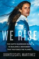 Cover image for We rise : the Earth Guardians guide to building a movement that restores the planet
