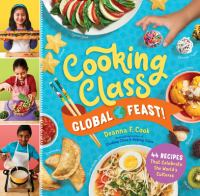 Cover image for Cooking class global feast! : 44 recipes that celebrate the world's cultures