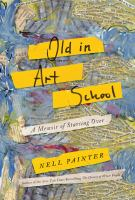 Cover image for Old in art school : a memoir of starting over