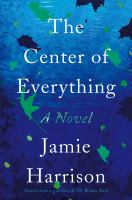 Cover image for The center of everything : a novel