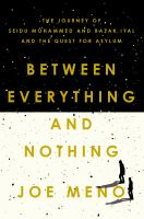 Cover image for Between everything and nothing : the journey of Seidu Mohammed and Razak Iyal and the quest for asylum