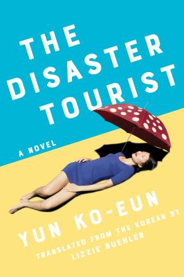 Cover image for The disaster tourist : a novel