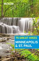 Cover image for Moon 75 great hikes Minneapolis & St. Paul.