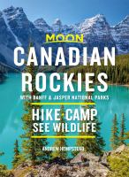 Cover image for Moon Canadian Rockies : with Banff & Jasper National Parks : hike, camp, see wildlife