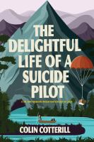 Cover image for The delightful life of a suicide pilot