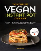 Cover image for The complete vegan instant pot cookbook : 101 delicious whole-food recipes for your pressure cooker