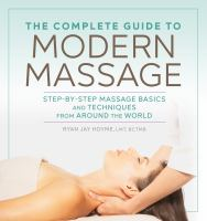 Cover image for The complete guide to modern massage : step-by-step massage basics and techniques from around the world