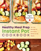 Cover image for The healthy meal prep Instant Pot cookbook : no-fuss recipes for nutritious, ready-to-go meals