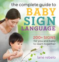 Cover image for The complete guide to baby sign language : 200+ signs for you and baby to learn together
