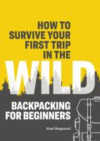 Cover image for How to survive your first trip in the wild : backpacking for beginners