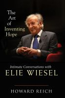 Cover image for The art of inventing hope : intimate conversations with Elie Wiesel