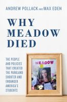 Cover image for Why Meadow died : the people and policies that created the Parkland shooter and endanger America's students