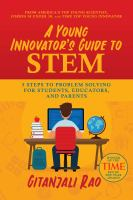 Cover image for A young innovator's guide to STEM : 5 steps to problem solving for students, educators, and parents