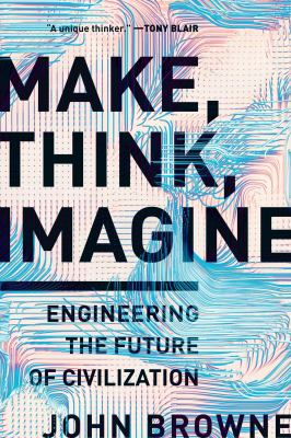 Cover image for Make, think, imagine : engineering the future of civilization