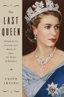 Cover image for The last queen : Elizabeth II's seventy year battle to save the House of Windsor