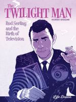 Cover image for The twilight man : Rod Serling and the birth of television