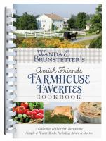 Cover image for Wanda E. Brunstetter's Amish friends farmhouse favorites cookbook : a collection of over 200 recipes for simple & hearty meals, including advice & stories.