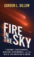 Cover image for Fire in the sky : cosmic collisions, killer asteroids, and the race to defend earth