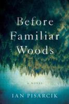 Cover image for Before familiar woods : a novel